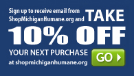 Get 10% off your next purchase at shopmichiganhumane.org
